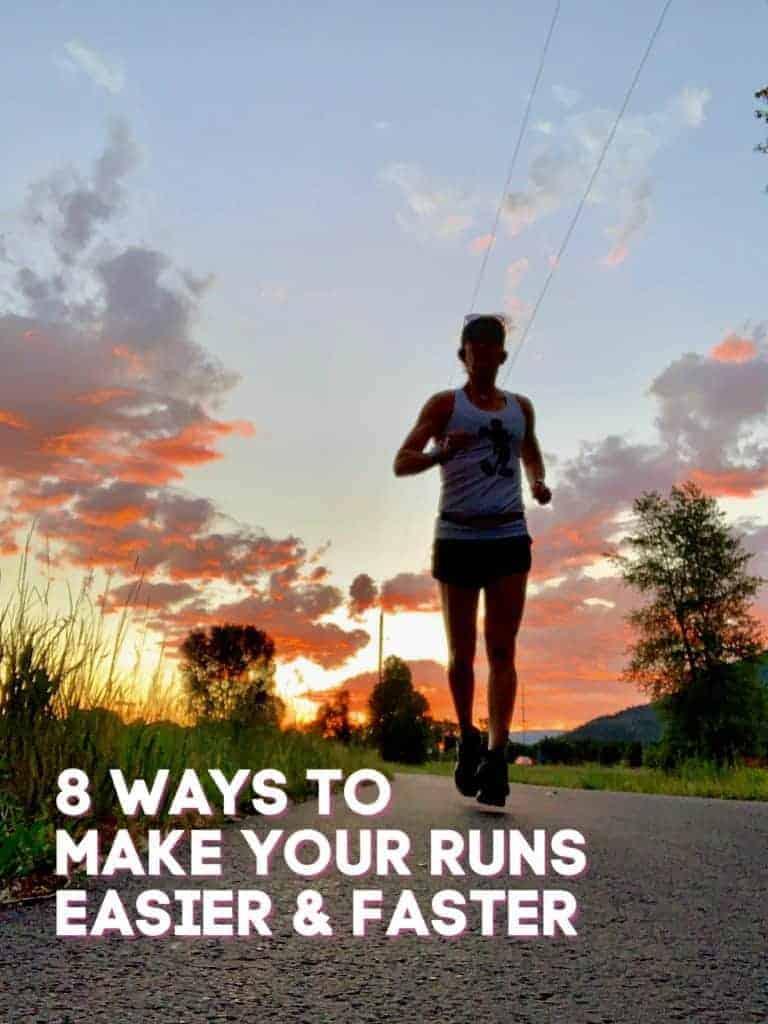 8 ways to make your runs easier and faster; #runningtips, #running, #runnertips, #run, #gethealthy