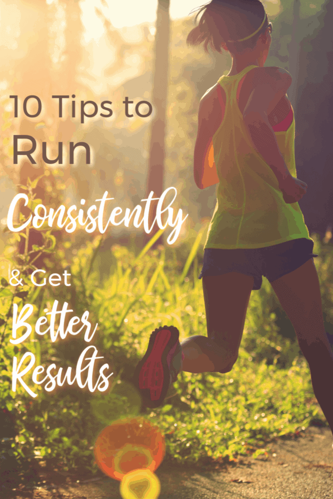 Consistency is a critical component to reach your running goals. 10 tips to run consistently will help you achieve your goal and get better running results. #runningtips, #running #runnertips #consistency #runningmotivation